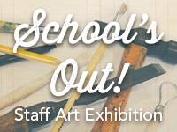 School's Out! Staff Art Exhibition